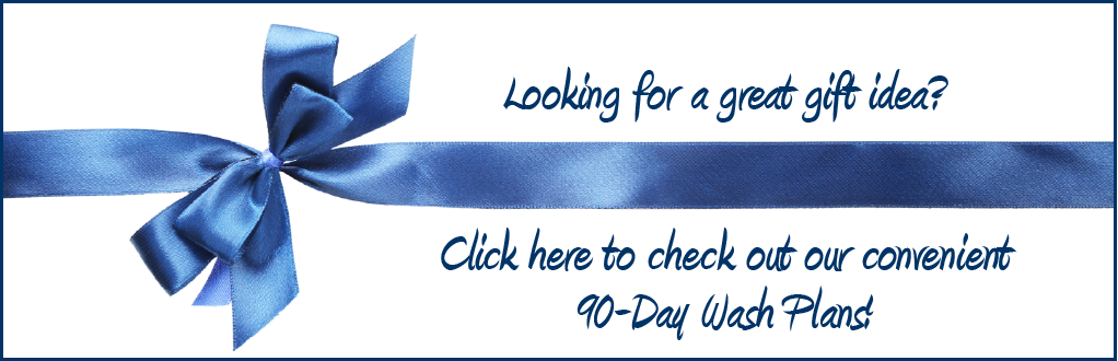 Looking for a great gift idea? Click here to check out our 90-Day Wash Plans!